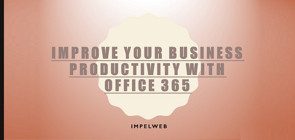 Improve your business productivity with Office 365